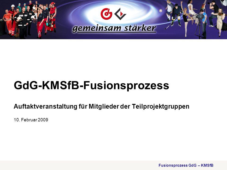 Fusionsprozess GdG – KMSfB GdG-KMSfB-Fusionsprozess Auftaktveranstaltung für Mitglieder der Teilprojektgruppen 10. Februar 2009