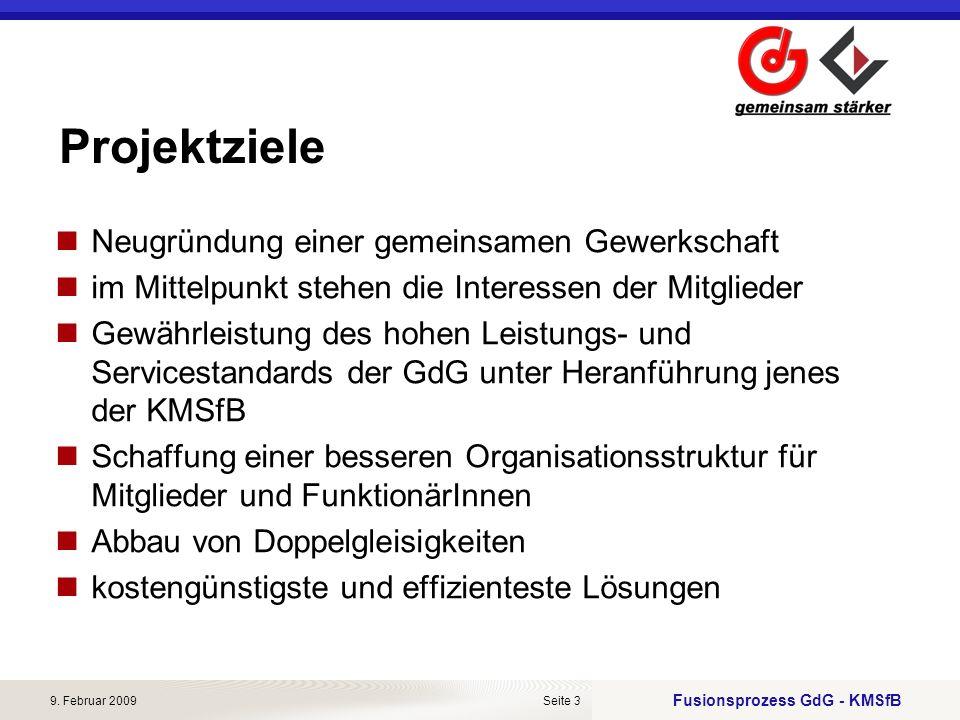 Fusionsprozess GdG - KMSfB 9. Februar 2009Seite 3 Projektziele Neugründung einer gemeinsamen Gewerkschaft im Mittelpunkt stehen die Interessen der Mit