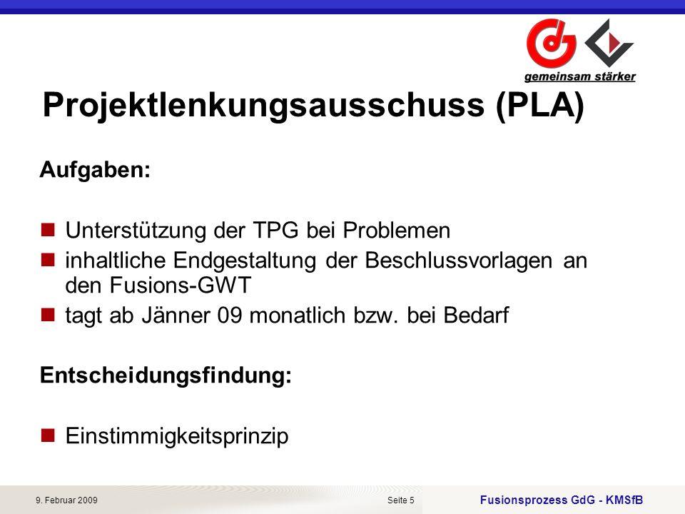 Fusionsprozess GdG - KMSfB 9. Februar 2009Seite 5 Projektlenkungsausschuss (PLA) Aufgaben: Unterstützung der TPG bei Problemen inhaltliche Endgestaltu