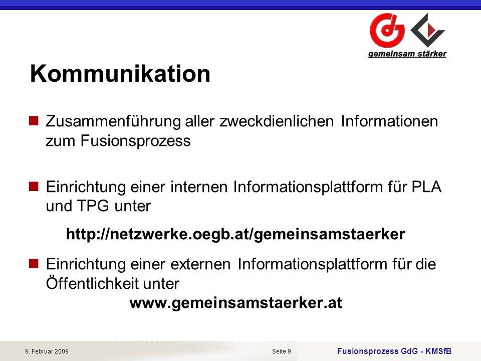 Fusionsprozess GdG - KMSfB 9. Februar 2009Seite 9 Kommunikation Zusammenführung aller zweckdienlichen Informationen zum Fusionsprozess Einrichtung ein