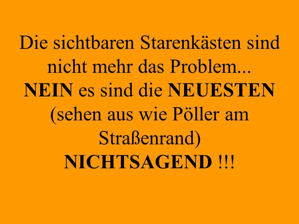 Die sichtbaren Starenkästen sind nicht mehr das Problem... NEIN es sind die NEUESTEN (sehen aus wie Pöller am Straßenrand) NICHTSAGEND !!!