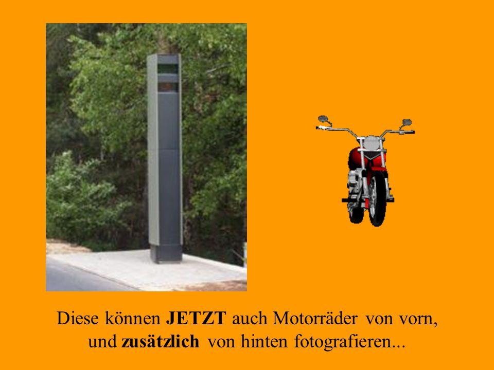 Diese können JETZT auch Motorräder von vorn, und zusätzlich von hinten fotografieren...