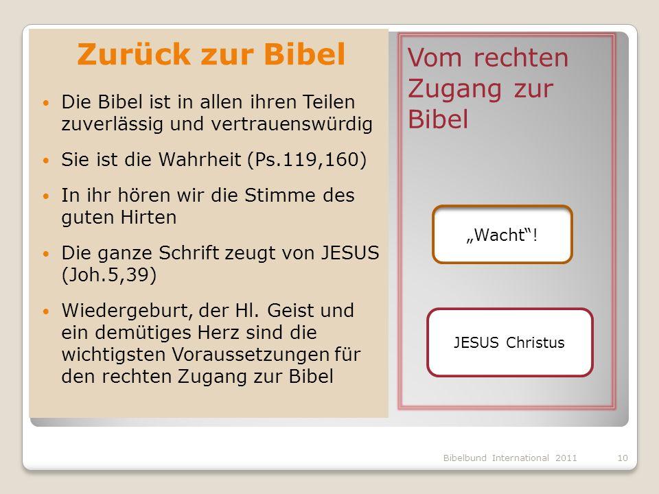 Vom rechten Zugang zur Bibel Zurück zur Bibel Die Bibel ist in allen ihren Teilen zuverlässig und vertrauenswürdig Sie ist die Wahrheit (Ps.119,160) I