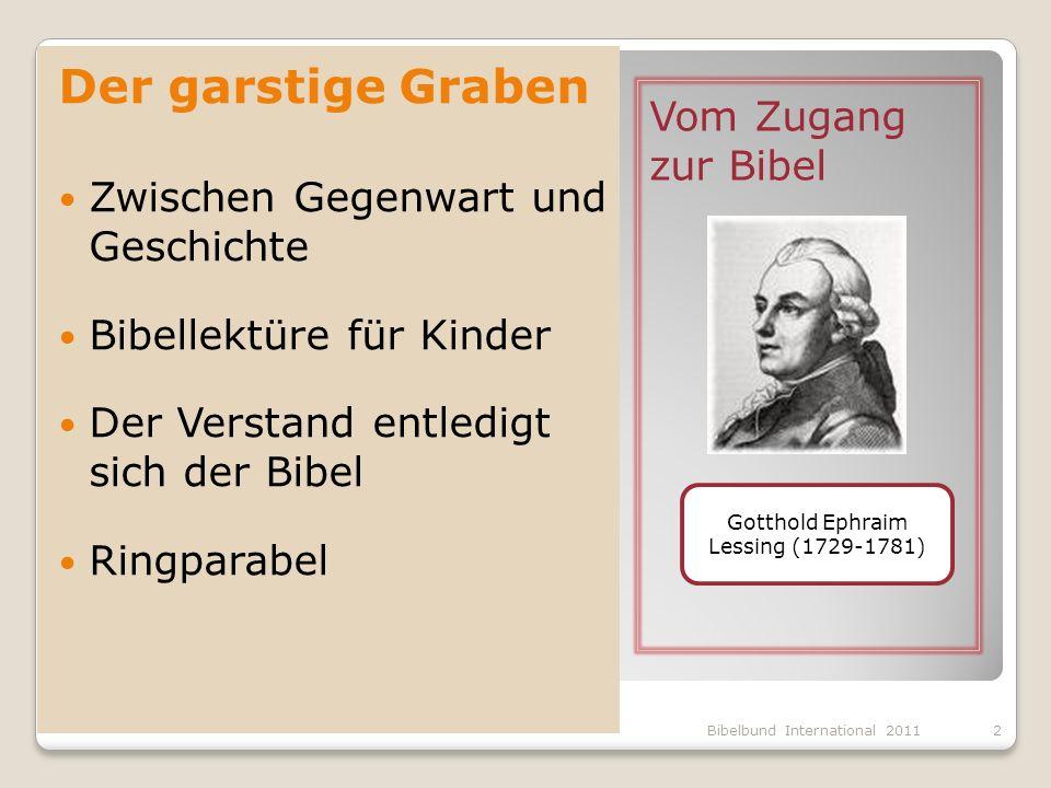 Gotthold Ephraim Lessing (1729-1781) Der garstige Graben Zwischen Gegenwart und Geschichte Bibellektüre für Kinder Der Verstand entledigt sich der Bib