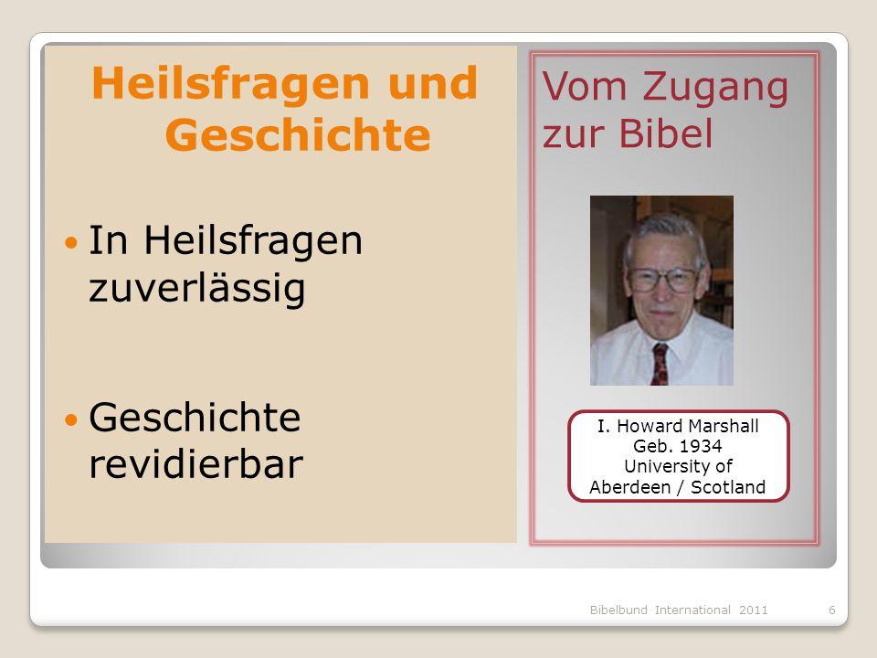 Vom Zugang zur Bibel Heilsfragen und Geschichte In Heilsfragen zuverlässig Geschichte revidierbar I. Howard Marshall Geb. 1934 University of Aberdeen