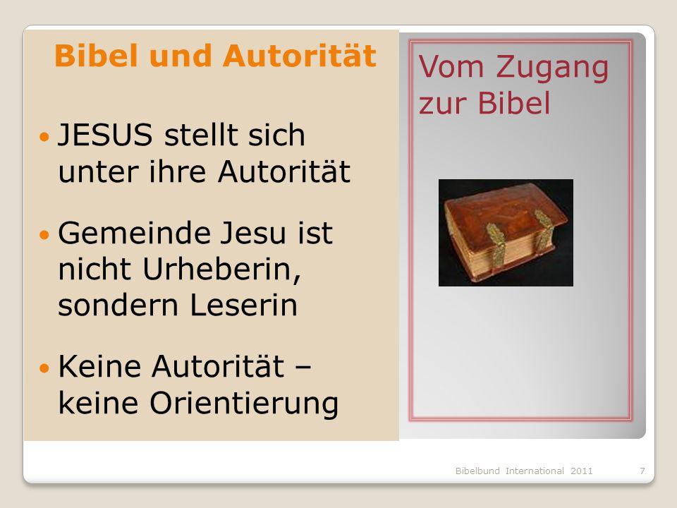 Vom Zugang zur Bibel Bibel und Autorität JESUS stellt sich unter ihre Autorität Gemeinde Jesu ist nicht Urheberin, sondern Leserin Keine Autorität – k