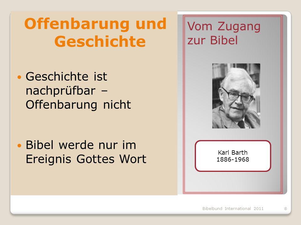 Vom Zugang zur Bibel Offenbarung und Geschichte Geschichte ist nachprüfbar – Offenbarung nicht Bibel werde nur im Ereignis Gottes Wort Karl Barth 1886