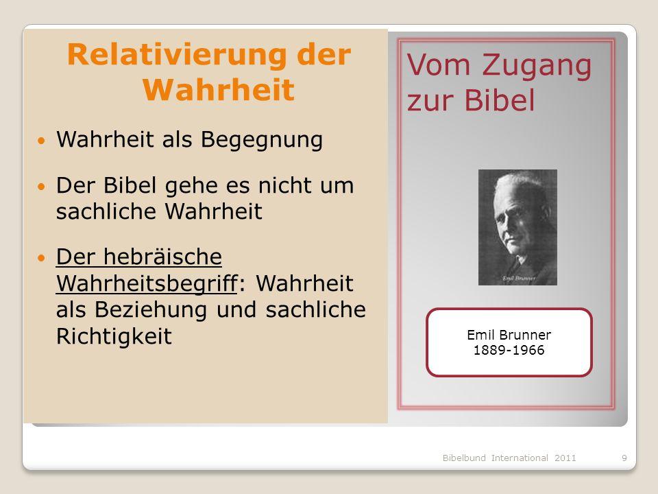 Vom Zugang zur Bibel Relativierung der Wahrheit Wahrheit als Begegnung Der Bibel gehe es nicht um sachliche Wahrheit Der hebräische Wahrheitsbegriff: