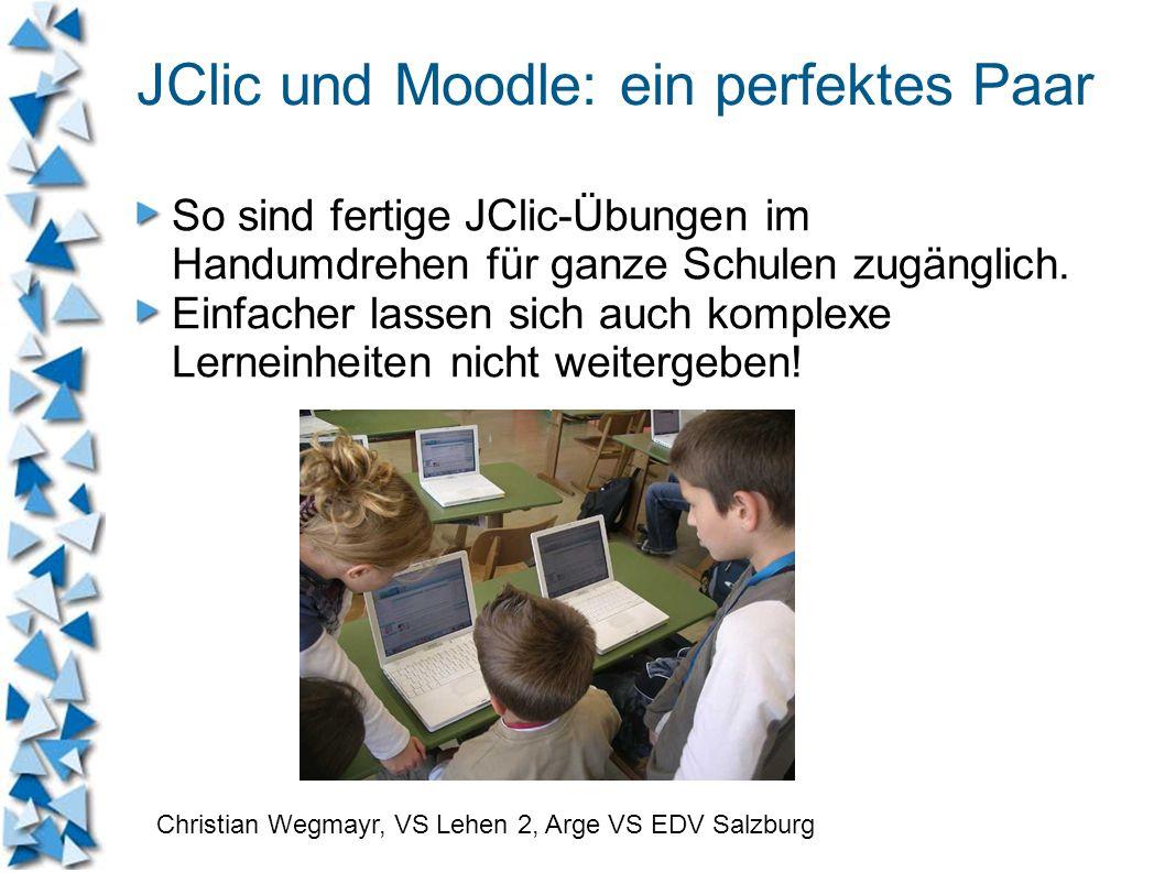 JClic und Moodle: ein perfektes Paar So sind fertige JClic-Übungen im Handumdrehen für ganze Schulen zugänglich. Einfacher lassen sich auch komplexe L