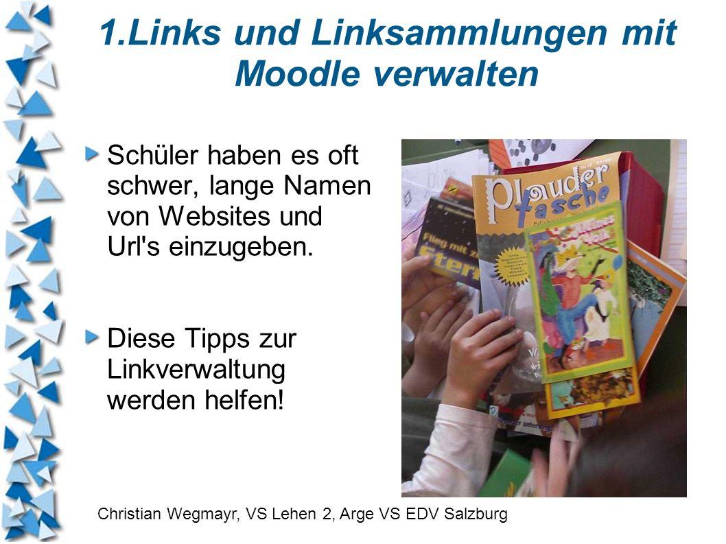 1.Links und Linksammlungen mit Moodle verwalten Schüler haben es oft schwer, lange Namen von Websites und Url's einzugeben. Diese Tipps zur Linkverwal