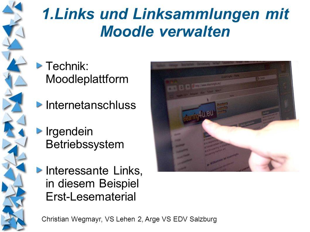 1.Links und Linksammlungen mit Moodle verwalten Technik: Moodleplattform Internetanschluss Irgendein Betriebssystem Interessante Links, in diesem Beis