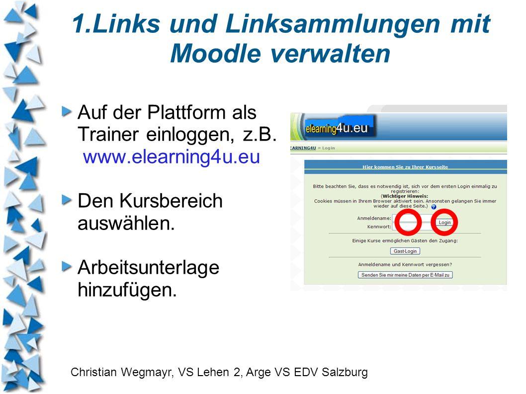 Auf der Plattform als Trainer einloggen, z.B. www.elearning4u.eu Den Kursbereich auswählen. Arbeitsunterlage hinzufügen. Christian Wegmayr, VS Lehen 2
