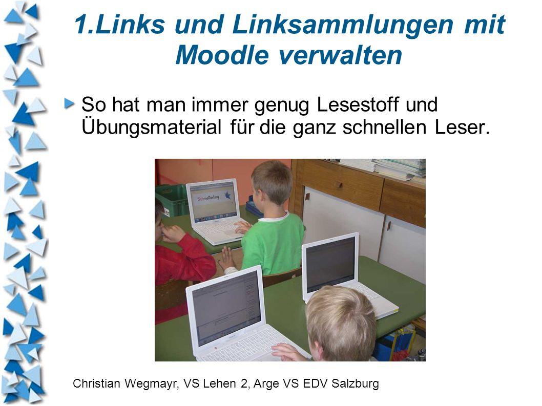 1.Links und Linksammlungen mit Moodle verwalten Nur mit Internetzugang und Passwort Links speichern und weitergeben.