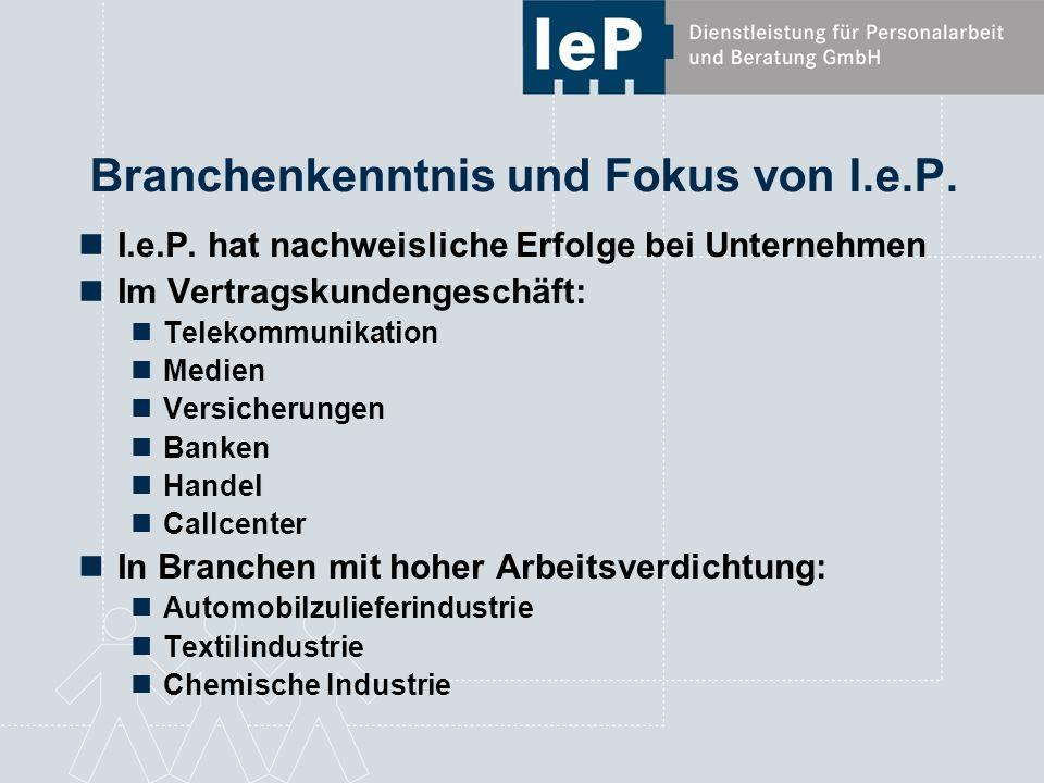 Branchenkenntnis und Fokus von I.e.P. I.e.P. hat nachweisliche Erfolge bei Unternehmen Im Vertragskundengeschäft: Telekommunikation Medien Versicherun