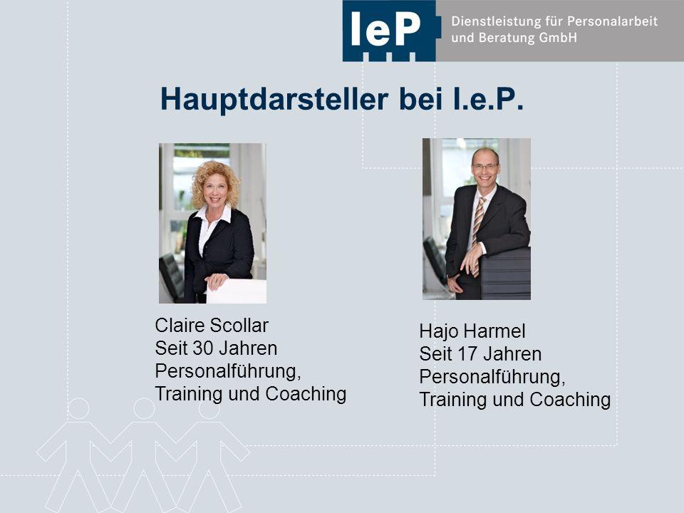 Hauptdarsteller bei I.e.P. Claire Scollar Seit 30 Jahren Personalführung, Training und Coaching Hajo Harmel Seit 17 Jahren Personalführung, Training u