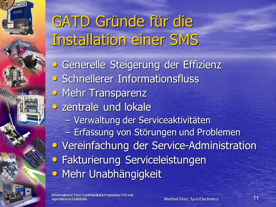 Information is Tyco Confidential & Porpietary / Do not reproduce or Distribute Winfried Storz; Tyco Electronics 11 GATD Gründe für die Installation ei