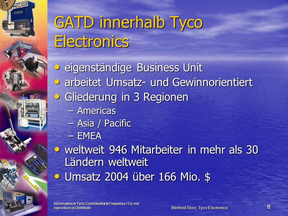 Information is Tyco Confidential & Porpietary / Do not reproduce or Distribute Winfried Storz; Tyco Electronics 8 GATD innerhalb Tyco Electronics eige