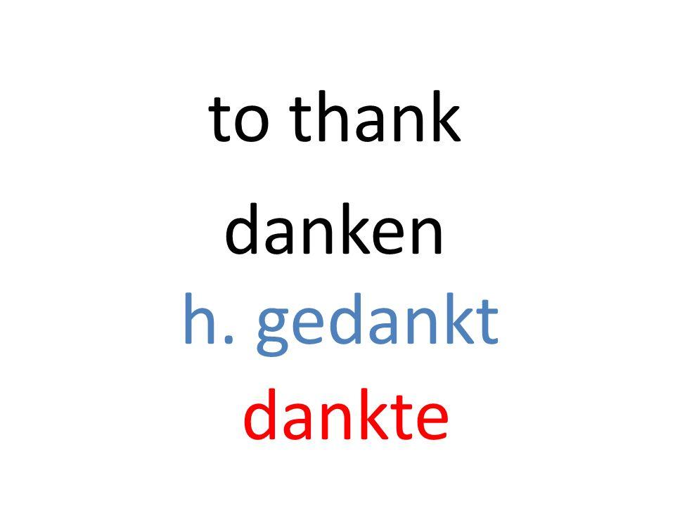 danken h. gedankt dankte to thank