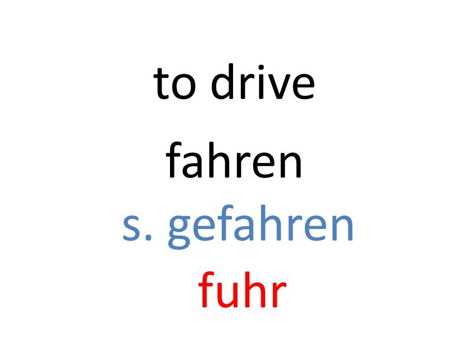 fahren s. gefahren fuhr to drive