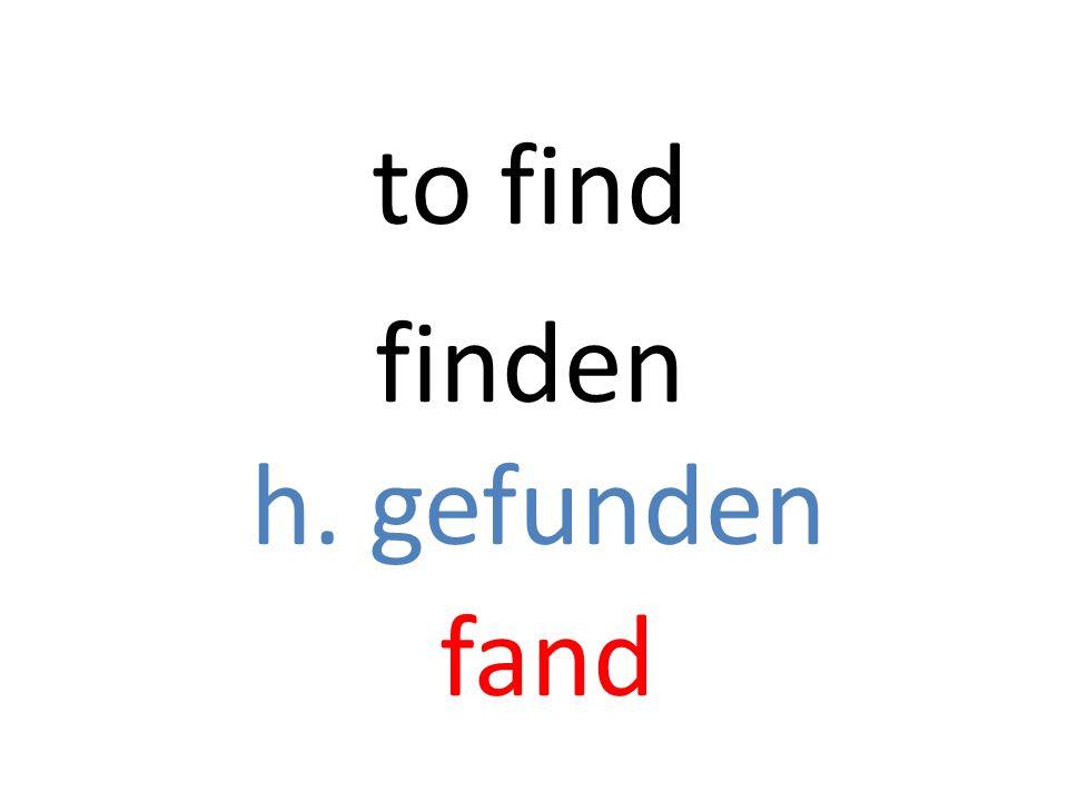 finden h. gefunden fand to find