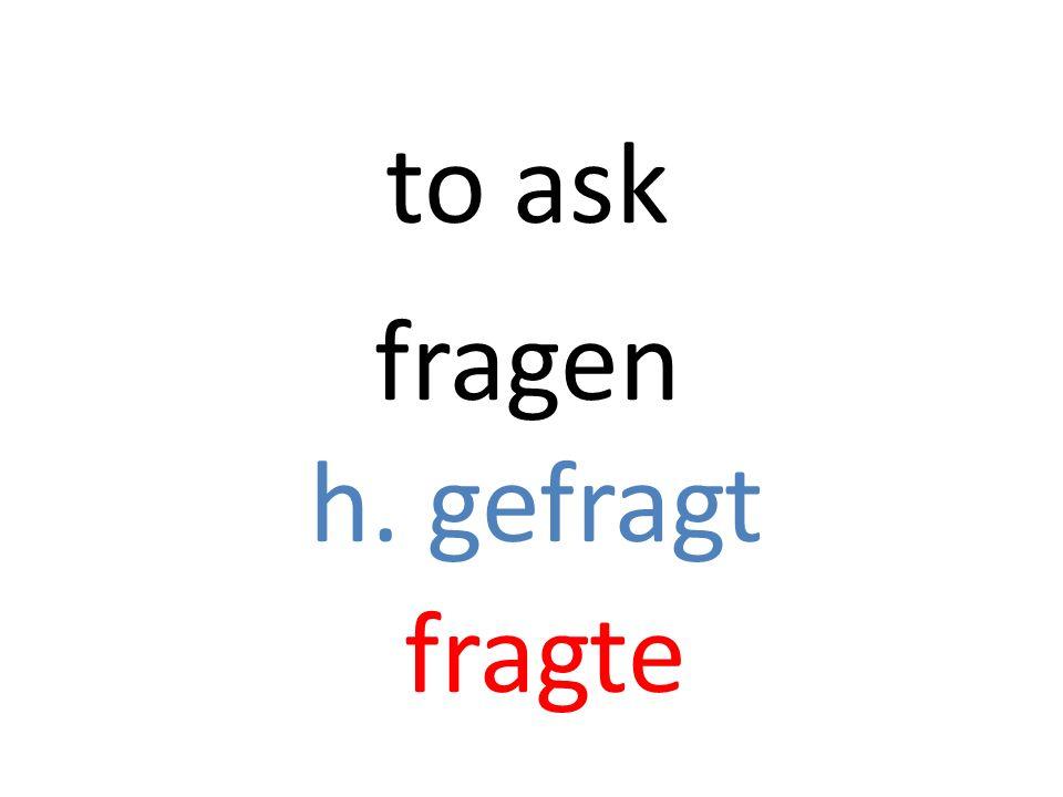 fragen h. gefragt fragte to ask