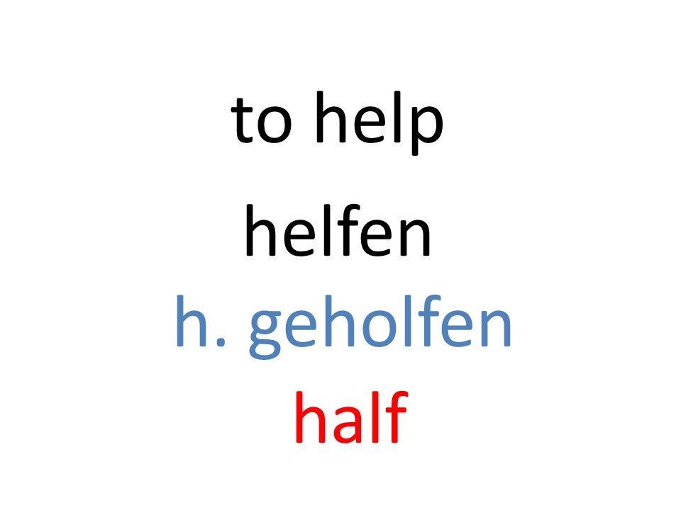 helfen h. geholfen half to help