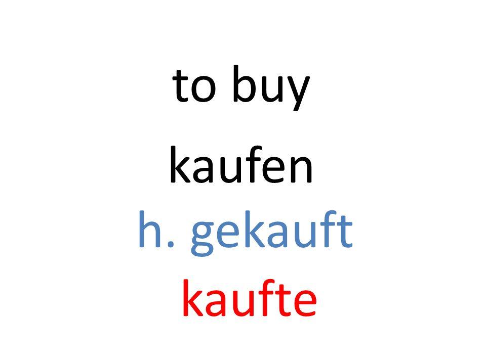 kaufen h. gekauft kaufte to buy