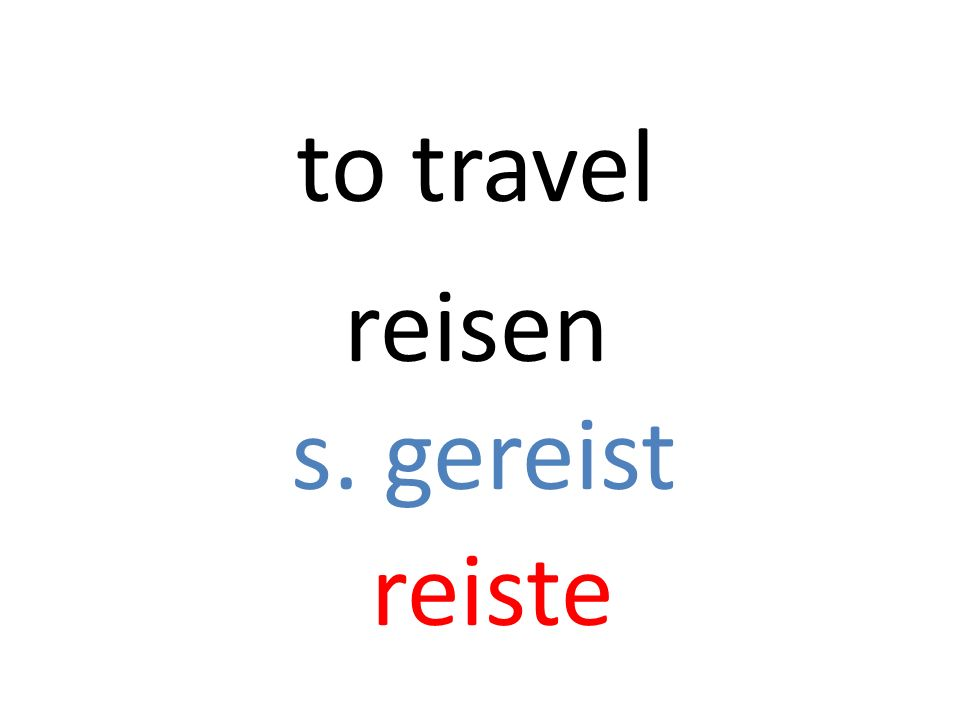 reisen s. gereist reiste to travel