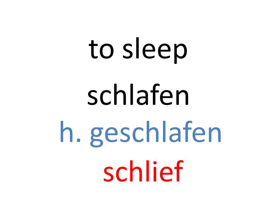 schlafen h. geschlafen schlief to sleep