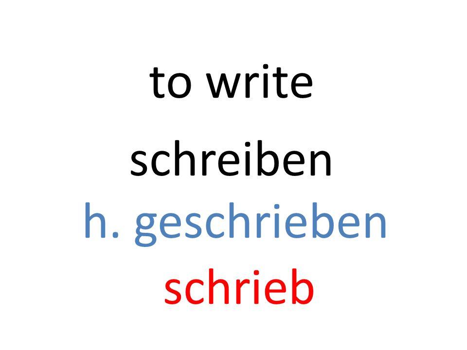 schreiben h. geschrieben schrieb to write