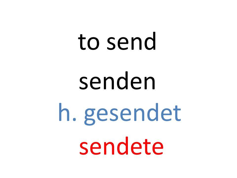 senden h. gesendet sendete to send