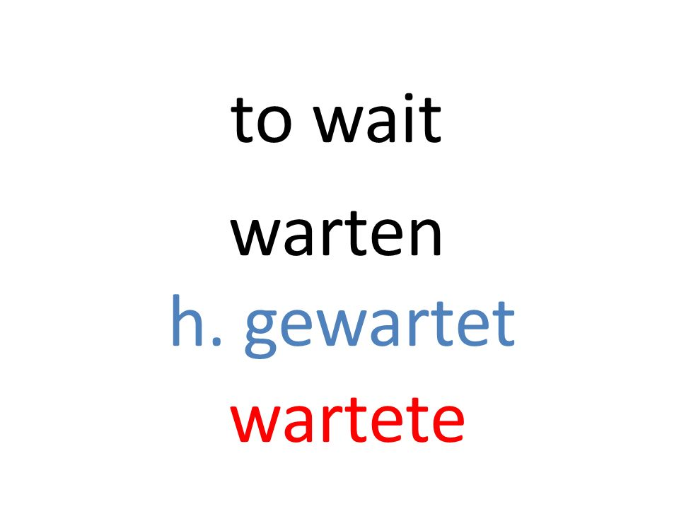 warten h. gewartet wartete to wait