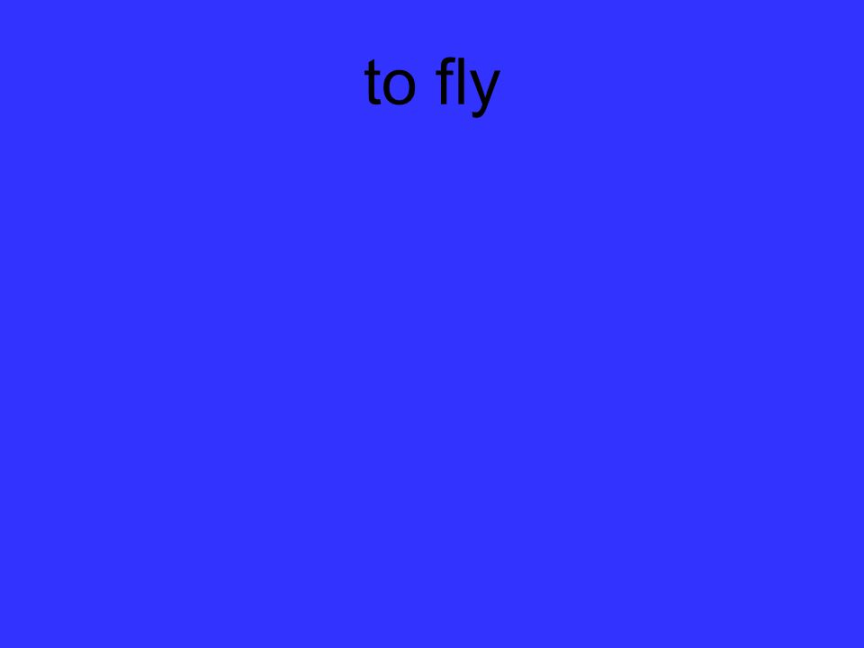 to fly