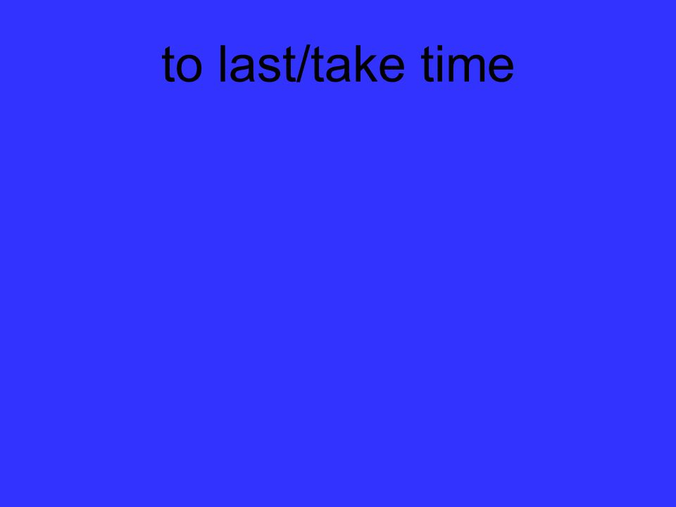 to last/take time