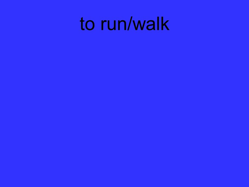 to run/walk