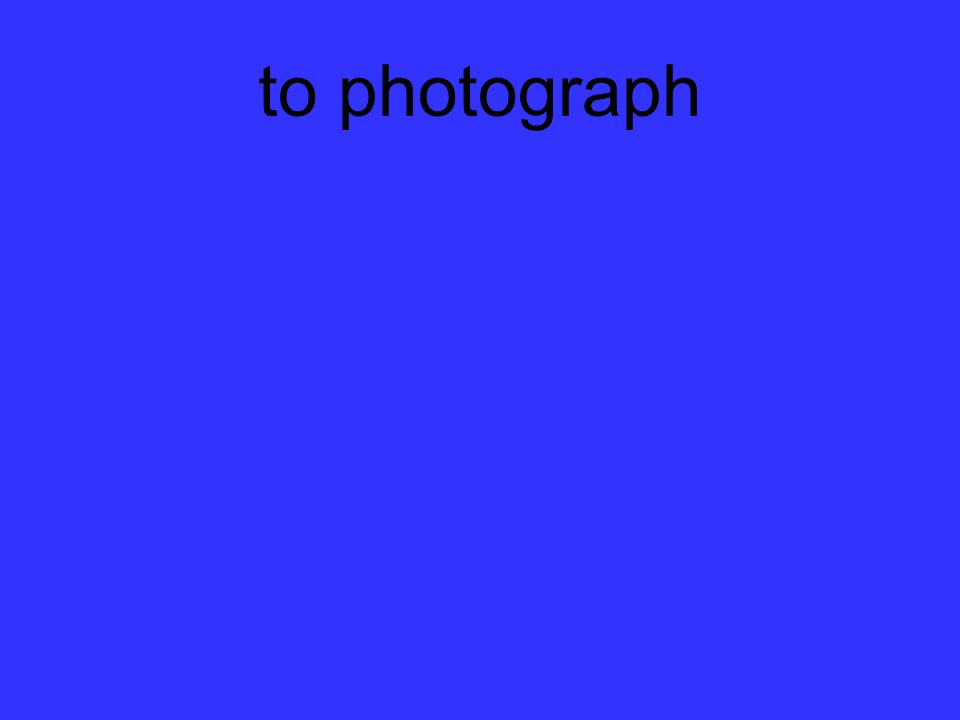 to photograph