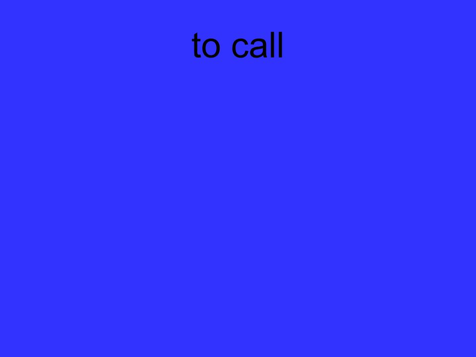 to call