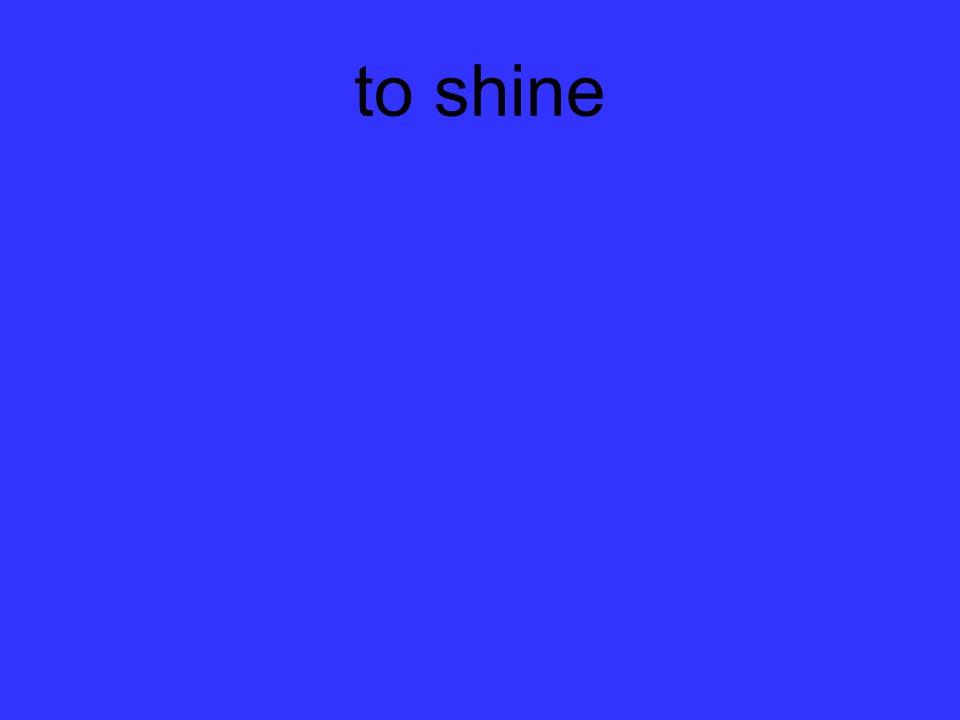 to shine