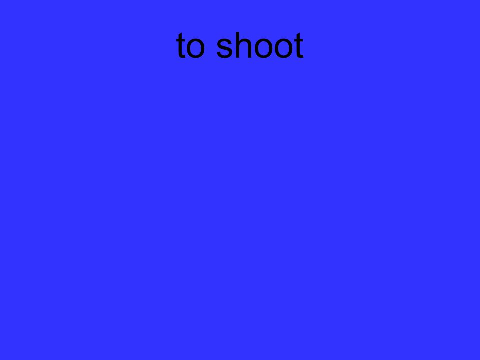 to shoot