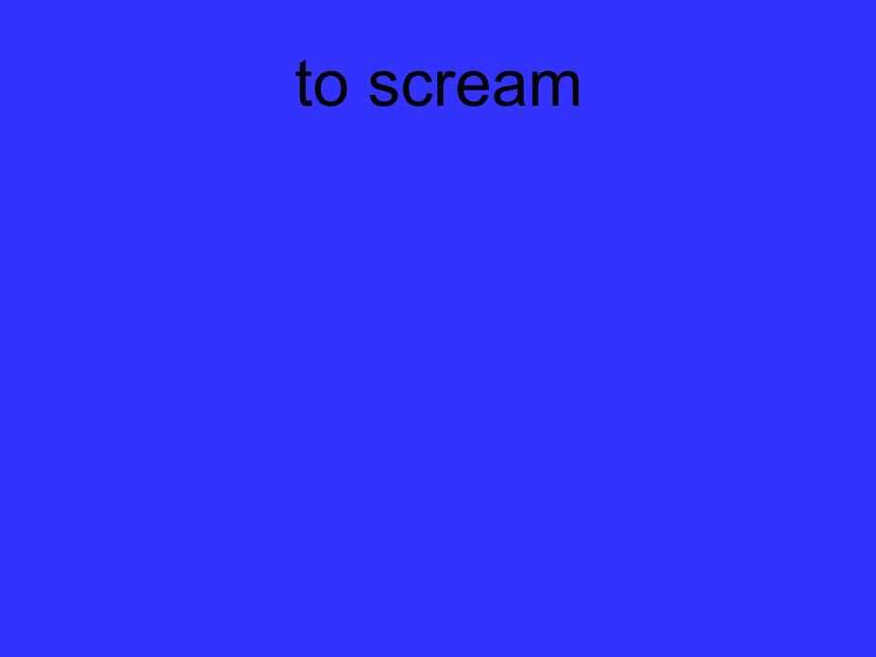 to scream