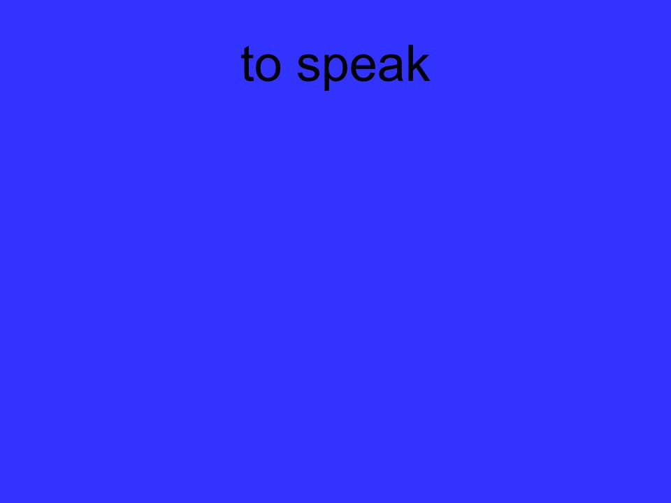 to speak