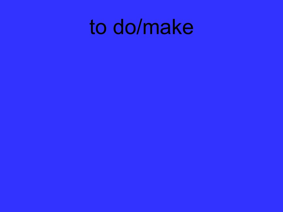 to do/make
