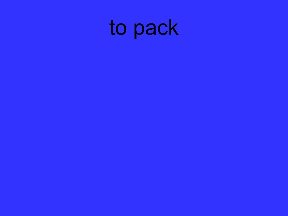 to pack
