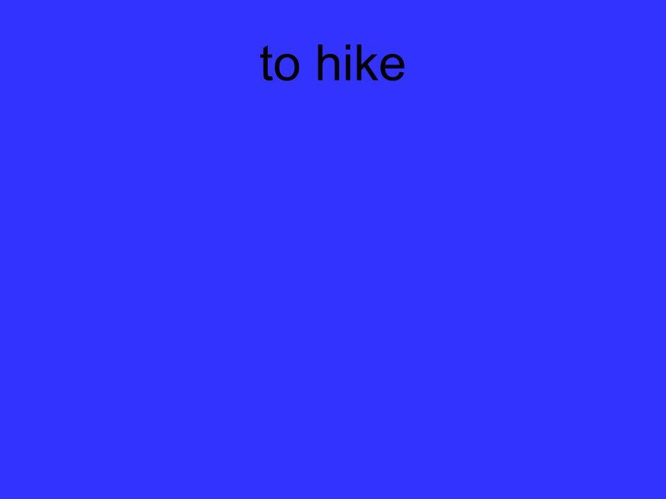 to hike