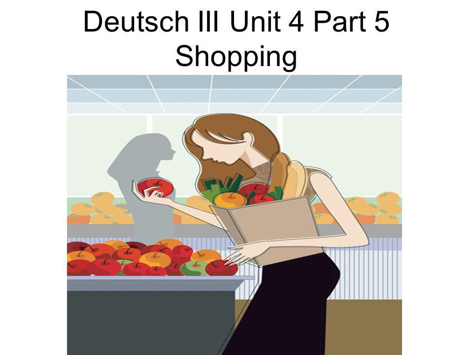 Deutsch III Unit 4 Part 5 Shopping