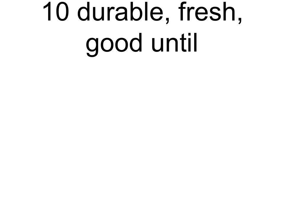 10 durable, fresh, good until