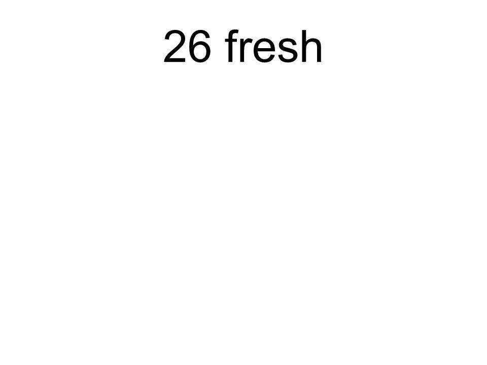 26 fresh