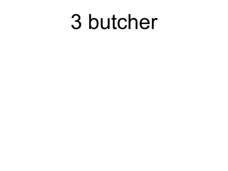 3 butcher