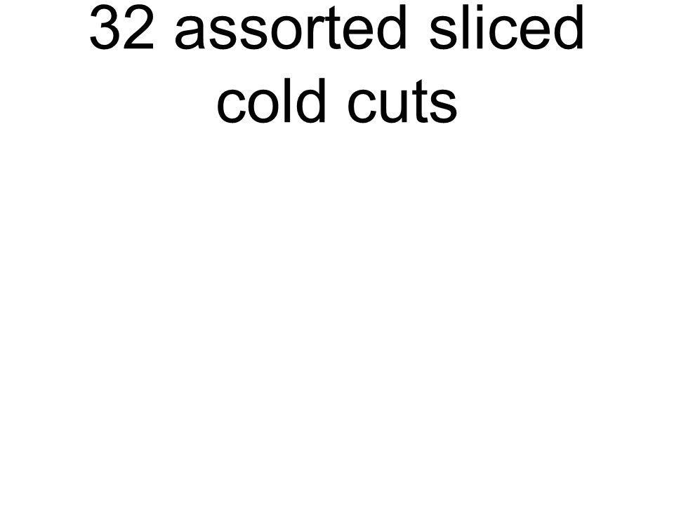 32 assorted sliced cold cuts