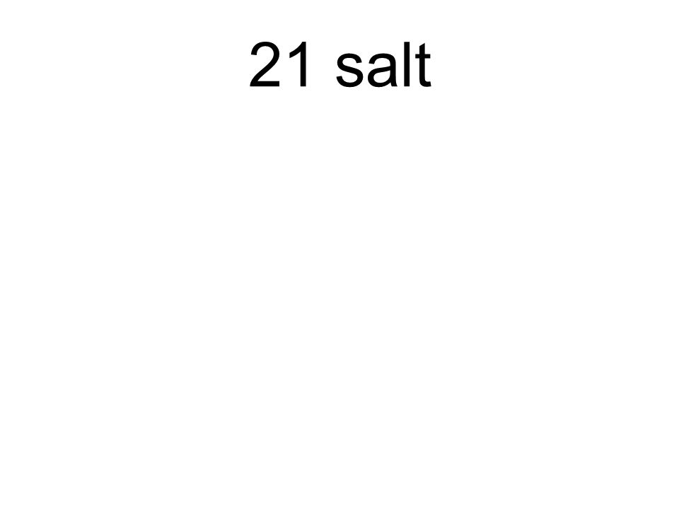 21 salt